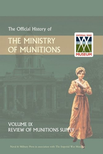 Official History of the Ministry of Munitions Volume IX: Review of Munitions Supply