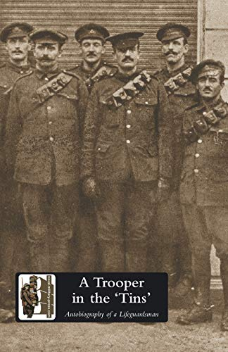 9781847349330: A Trooper in the 'Tins' Autobiography of a Lifeguardsman