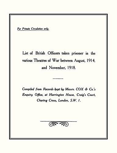 LIST of BRITISH OFFICERS TAKEN PRISONER in the VARIOUS THEATRES of WARAug 1914 to Nov 1918.: Office...