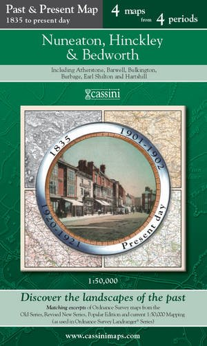 9781847362544: Nuneaton, Hinckley & Bedworth (PPR-NHB): Four Ordnance Survey Maps from Four Periods from Early 19th Century to the Present Day (Cassini Past and Present Map)