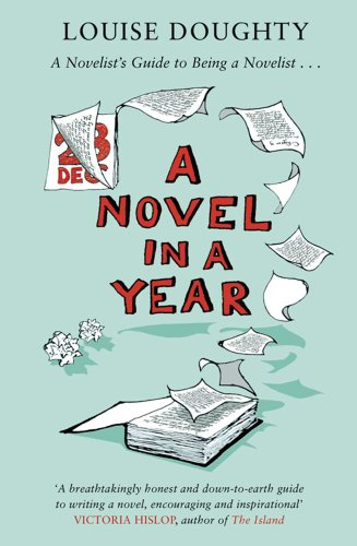 9781847370709: A Novel in a Year: A Novelist's Guide to Being a Novelist