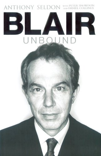 Blair Unbound: Seldon, Anthony with Peter Snowdon and Daniel Collings
