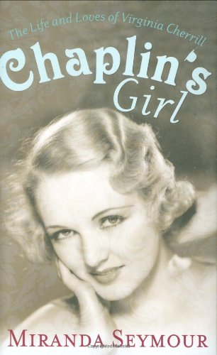 9781847371256: Chaplin's girl: the life and loves of Virginia Cherrill
