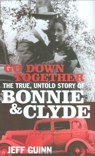 9781847371348: Go Down Together: The True, Untold Story of Bonnie and Clyde