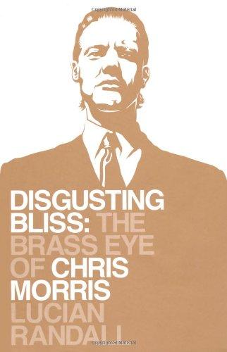 9781847371386: Disgusting Bliss: The Brass Eye of Chris Morris