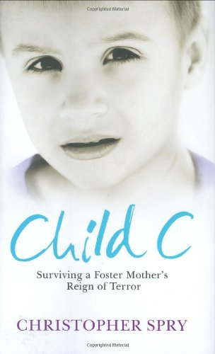 9781847371478: Child C: Surviving a Foster Mother's Reign of Terror