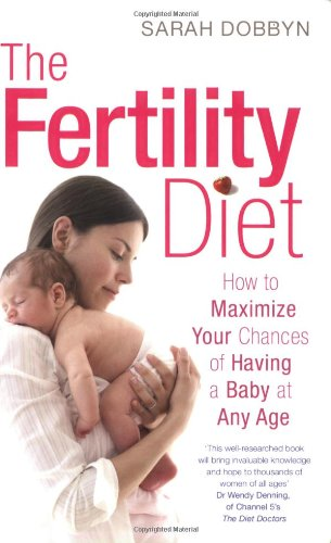 9781847372000: The Fertility Diet: How to Maximize Your Chances of Having a Baby at Any Age