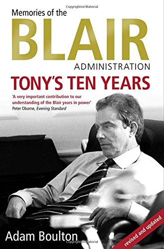 Memories of the Blair Administration: Tony's Ten Years: Adam Boulton