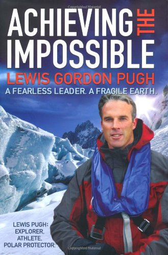 9781847372482: Achieving the Impossible: A Fearless Hero. A Fragile Earth.
