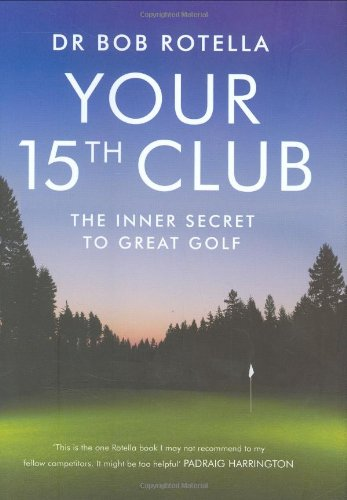 Your 15th Club: The Inner Secret to Great Golf: BOB ROTELLA