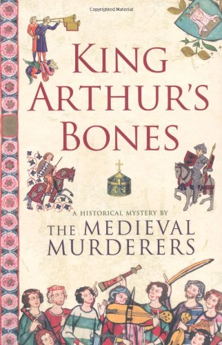 King Arthur's Bones (Historical Mystery Series): Medieval Murderers, The