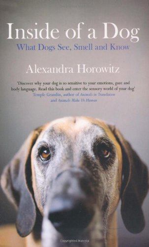 9781847373472: Inside of a Dog: What Dogs See, Smell, and Know by Alexandra Horowitz