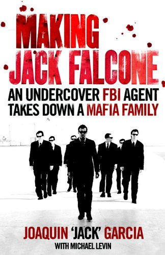 9781847373731: Making Jack Falcone: An Undercover FBI Agent Takes Down a Mafia Family