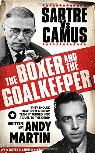 9781847374172: The Boxer and The Goal Keeper: Sartre Versus Camus