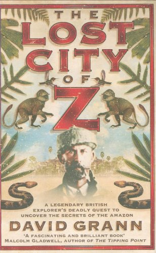 9781847374363: Lost City of Z: A Legendary British Explorer's Deadly Quest to Uncover the Secrets of the Amazon