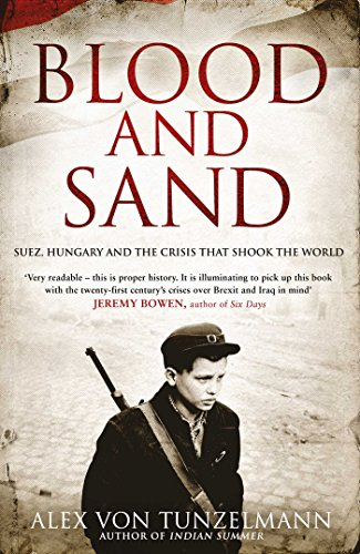 9781847374516: Blood & Sand: Suez, Hungary, and Sixteen Days of Crisis That Changed the World