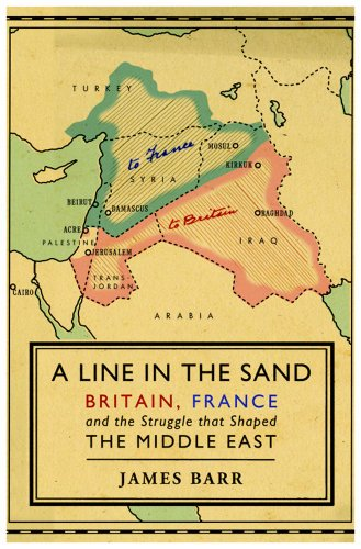 9781847374530: A Line in the Sand: Britain, France and the Struggle for the Mastery of the Middle East