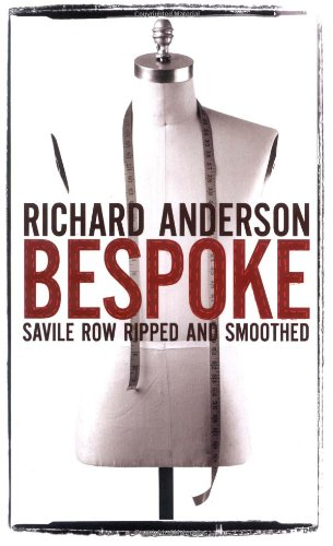 Bespoke: Savile Row Ripped and Smoothed: Anderson, Richard
