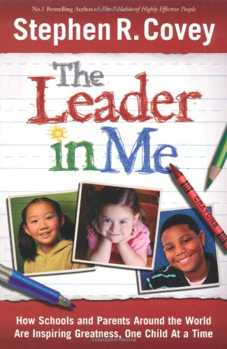 9781847374981: The Leader in Me: How Schools and Parents Around the World Are Inspiring Greatness, One Child at a Time