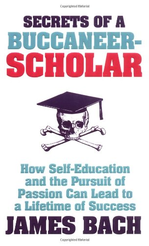 9781847375353: Secrets of a Buccaneer-Scholar: How Self-Education and the Pursuit of Passion can Lead to a Lifetime of Success