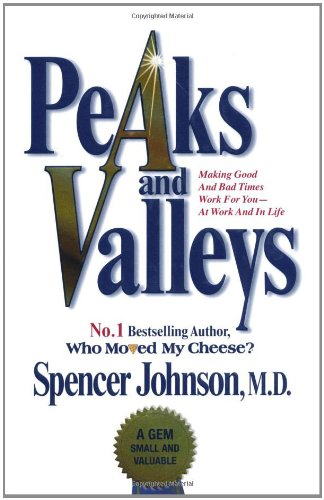 9781847375490: PEAKS AND VALLEYS: MAKING GOOD AND BAD TIMES WORK FOR YOU - AT WORK AND IN LIFE: GETTING WHAT YOU NEED IN BOTH GOOD AND BAD TIMES