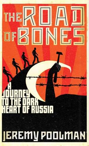 THE ROAD OF BONES A Journey To The Dark Heart of Russia