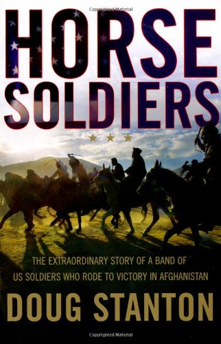 9781847376664: Horse Soldiers: The Extraordinary Story of a Band of Special Forces Who Rode to Victory in Afghanistan