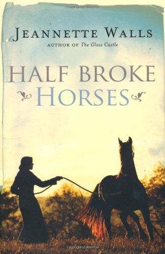 half broke horses Half broke horses, by jeannette walls scribner, 272 pp, $26 reading  jeannette walls' new book, billed as a true-life novel, is a bit like.