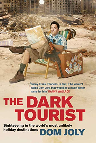 9781847376954: The Dark Tourist: Sightseeing in the world's most unlikely holiday destinations
