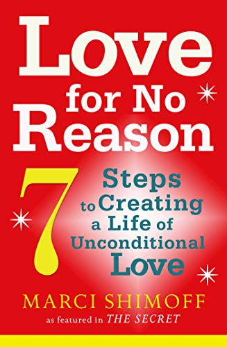 9781847377692: Love For No Reason: 7 Steps to Creating a Life of Unconditional Love