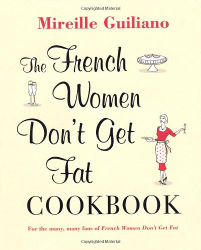 9781847377814: The French Women Don't Get Fat Cookbook