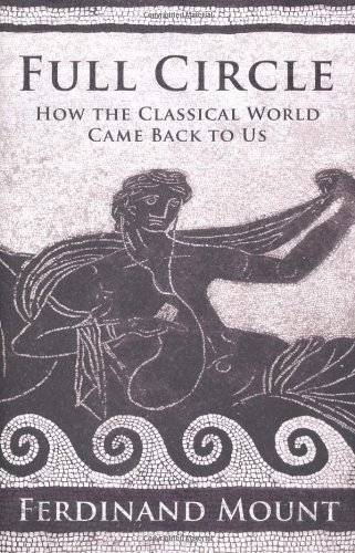 Full Circle. How the Classical World Came Back to Us.