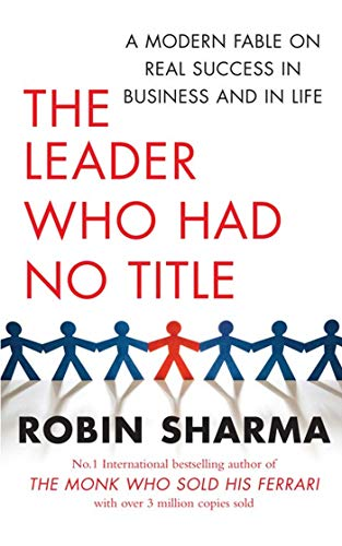 9781847378774: The Leader Who Had No Title: A Modern Fable on Real Success in Business and in Life