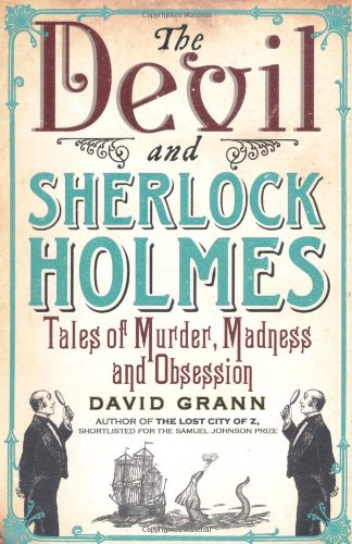 9781847378859: The Devil and Sherlock Holmes: Tales of Murder, Madness and Obsession