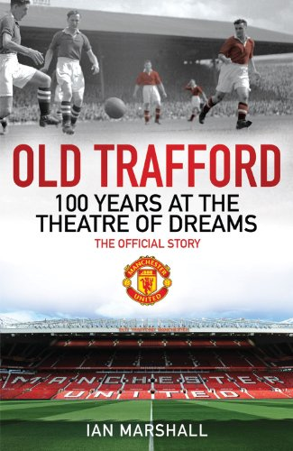 9781847379115: Old Trafford: 100 Years at the Theatre of Dreams: The Official Story