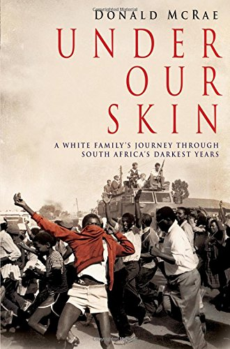 9781847379658: Under Our Skin: A White Family's Journey Through South Africa's Darkest Years