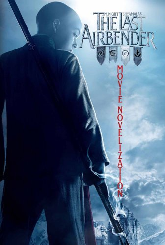 Last Airbender Movie Novelisation: Teitelbaum, Prof Michael, DiMartino, Michael Dante, Konietzko, ...