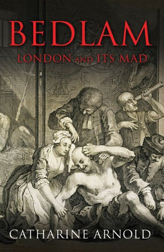 9781847390004: Bedlam: London and its Mad