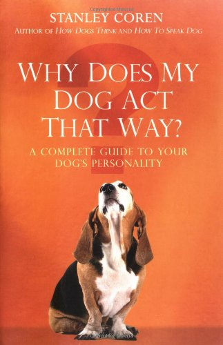 9781847390073: Why Does My Dog Act That Way?: A Complete Guide to Your Dog's Personality