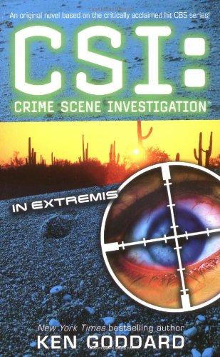 In Extremis (CSI: Crime Scene Investigation): Ken Goddard Max Allan Collins