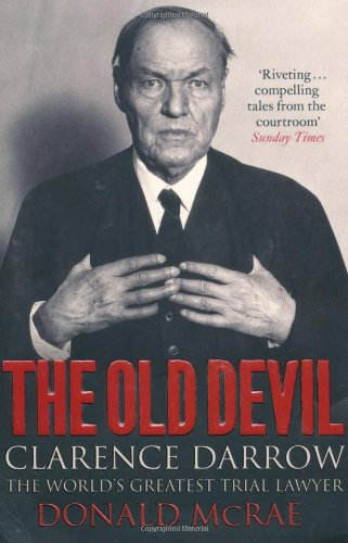 The Old Devil: Clarence Darrow: The Worlds Greatest Trial Lawyer