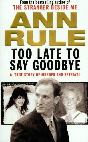 9781847390356: Too Late to Say Goodbye: A True Story of Murder and Betrayal