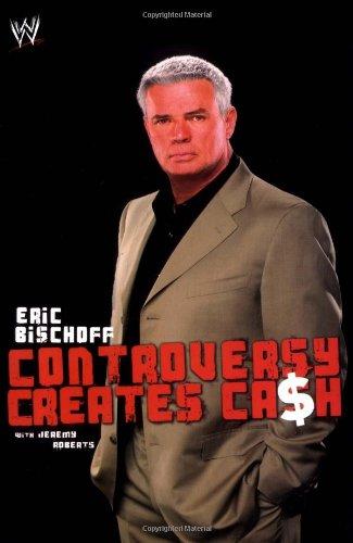9781847390622: Eric Bischoff: Controversy Creates Cash (WWE)