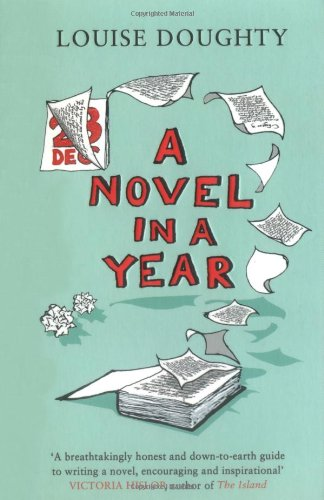 9781847390790: A Novel in a Year: A Novelist's Guide to Being a Novelist