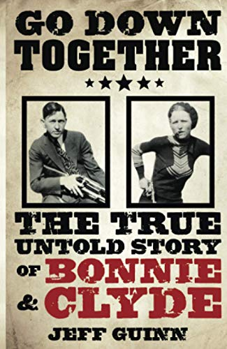 9781847391766: Go Down Together: The True, Untold Story of Bonnie and Clyde