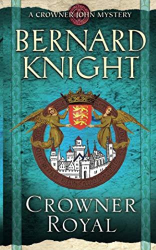 Crowner Royal (A Crowner John Mystery): Knight, Bernard