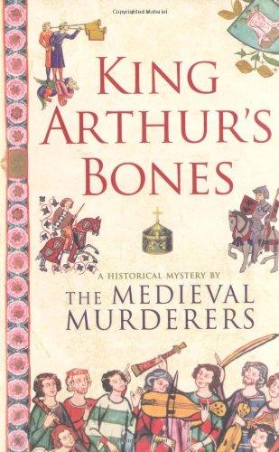 9781847393654: King Arthur's Bones (Medieval Murderers Group 5)