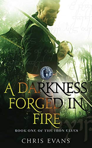ADarkness Forged in Fire The Iron Elves: Evans, Chris