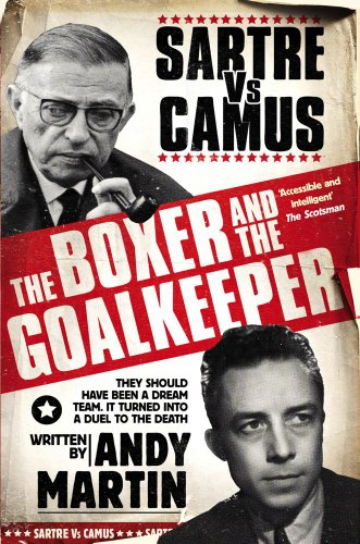 9781847394255: The Boxer and The Goal Keeper: Sartre Versus Camus