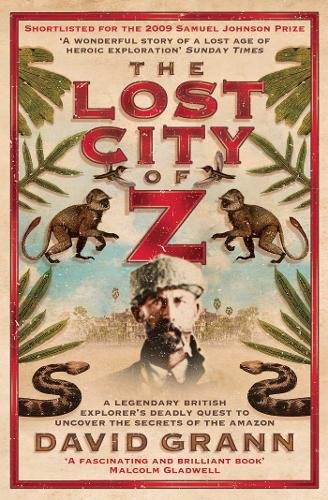 9781847394439: The Lost City of Z: A Legendary British Explorer's Deadly Quest to Uncover the Secrets of the Amazon